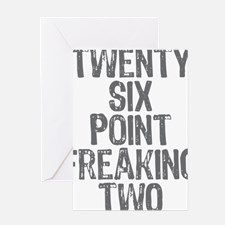 Twenty six point freaking two Greeting Card for