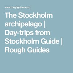 The Stockholm archipelago | Day-trips from Stockholm Guide | Rough Guides