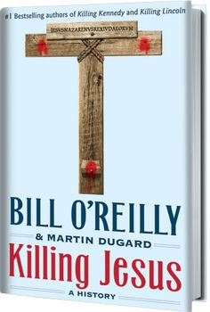 Killing Jesus: A History by Bill O'Reilly and Martin Dugard--A historical look at Jesus's death.  HS