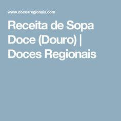 Receita de Sopa Doce (Douro) | Doces Regionais
