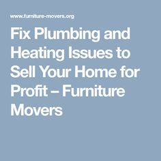 Fix Plumbing and Heating Issues to Sell Your Home for Profit – Furniture Movers