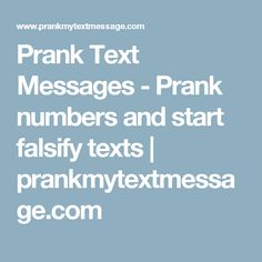 Prank Text Messages - Prank numbers and start falsify texts | prankmytextmessage.com Prank Text Messages, Text Pranks, Prank Numbers, Prank Calls, Texts, Captions, Text Messages