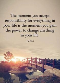 Positive Quotes : QUOTATION & Image : Quotes Of the day & Description The moment you accept responsibility for everything in your life is the moment you gain the power to change anything in your life. & Hal Elrod Sharing is Power & Don& forget to share. Wisdom Quotes, True Quotes, Quotes To Live By, Motivational Quotes, Life Is Hard Quotes, Qoutes, Will Power Quotes, Hard Decision Quotes, Changes In Life Quotes