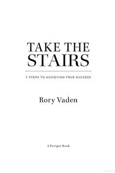 Take the Stairs: 7 Steps to Achieving True Success - Rory Vaden - Google Books