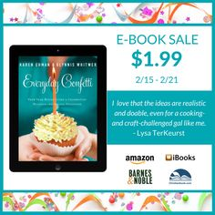 Your year-round guide to celebrating special occasions and holidays. Everyday Confetti, full of ideas and recipes by Karen Ehman and Glynnis Whitwer.