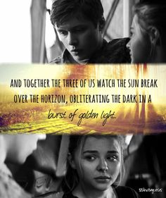 Last page, last paragraph of #the5thwave:I'm shaking. He must notice, because he puts his arms around me and we sit like that for a while, my arms around Sammy, Ben's around me, and together the three of us watch the sun break over the horizon, obliterating the dark in a burst of golden light.