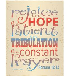 """Romans12:12 """"Rejoicing in hope; patient in tribulation; continuing instant in prayer;"""