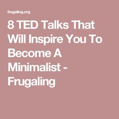 8 TED Talks That Will Inspire You To Become A Minimalist - Frugaling tips for becoming a minimalist. How to become a minimalist, Minimalism inspiration. Minimalism Living, Konmari, Design Simples, D House, Minimalist Lifestyle, Less Is More, Ted Talks, Simple Living, Clean Living