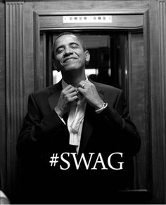 Barack Obama #SWAG, that says it all.                                                                                                                                                                                 More