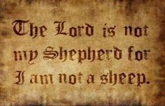 "Also, shepherds shear, butcher, and eat their flock...which makes that title VERY fitting for ""the lord"" and his sheeple."