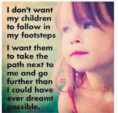 Yes I want my children to succeed in all that they set there mind too. I want them to explore, meet people, see the world but always know that home is alway here too :)