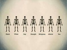 Actually, there is a difference in the bone structure of those with different nationalities, but that is beside the point. I'm religious, so? Doesn't mean that I have the right to hate an athiest or gay. Some Christians think that that's no only okay, but /right/. I honestly would hate to meet one of them, and loathe to be associated with them. Stop using Christ as an excuse to be horrible, nasty people, okay?