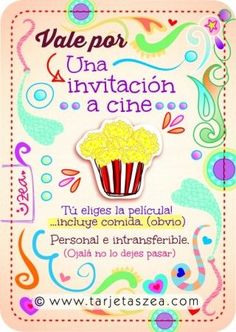 Vale por: Una invitación a cine. Tú eliges la película... incluye comida. (obvio):