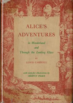 """""""Alice's Adventures in Wonderland and Through the Looking Glass"""" by Lewis Carroll. Illustrated by Mervyn Peake, 1954"""