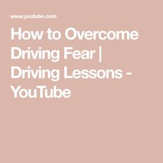 How to Overcome Driving Fear Youtube, Youtubers, Youtube Movies