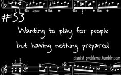Or they've heard all your impressive recital pieces...Pianist Problems