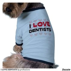 I LOVE DENTISTS T-Shirt
