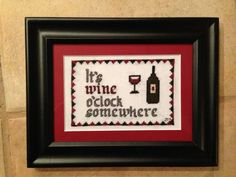 It's Wine O'Clock Somewhere Cross Stitch, only $30 with shipping! Perfect for the wineo/wine lover!