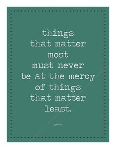 things that matter most must never be at the mercy of things that matter least. #etsy printable, $7