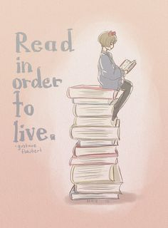 """Read in order to live."" - Gustave Flaubert"