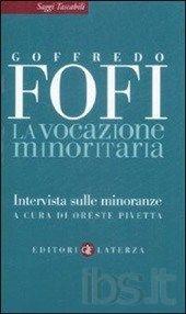 """Goffredo Fofi, """"La vocazione minoritaria. Intervista sulle minoranze"""" - a cura di Oreste Pivetta, Laterza, 2009"""