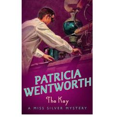 The Key by Patricia Wentworth . . . #8 in the Miss Silver series (pub. 1944) . . . read in 2005 . . .Quaint English country setting; Miss Silver is Wentworth's answer to Christie's Miss Marple.""