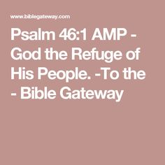 Psalm 46:1 AMP - God the Refuge of His People. -To the - Bible Gateway