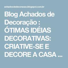Blog Achados de Decoração : ÓTIMAS IDÉIAS DECORATIVAS: CRIATIVE-SE E DECORE A CASA TODA
