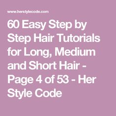 60 Easy Step by Step Hair Tutorials for Long, Medium and Short Hair - Page 4 of 53 - Her Style Code
