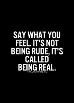 REAL is way better than being fake!!!! fake people can't keep friends cause people eventually figure them out..no one wants a friend that is fake and phony.....
