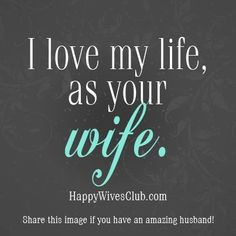 I love my life as your wife