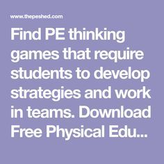 Find PE thinking games that require students to develop strategies and work in teams. Download Free Physical Education Activities which are easy to teach.