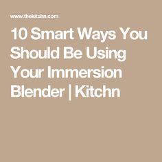 10 Smart Ways You Should Be Using Your Immersion Blender | Kitchn