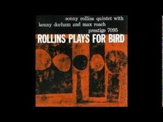 ROLLINS PLAYS FOR BIRD  sonny rollins quintet with kenny dorham and max roach  Recording in Hackensack,New Jersey; 1956.10.5  Supervision BOB WINSTOCK  Recording engineer Rudy Van Gelder  prestige 7095    SONNY ROLLINS (TS)  KENNY DORHAM (TP)  WADE LEGGE (P)  GEORGE MORROW (B)  MAX ROACH (DS)    I REMEMBER YOU 00:05  MY MELANCHOLY BABY 03:07  OLD FORKS 05:55  T...