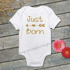Just Born Bodysuit Baby Girl Newborn Shirt by BumpAndBeyondDesigns
