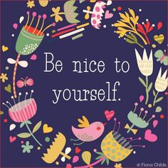 Be nice to yourself.