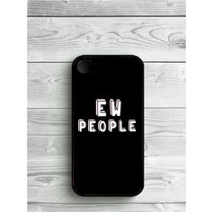 Phone Case Ew People Tumblr For iPhone 4/4S, iPhone 5/5S, iPhone 5c,... ($8) ❤ liked on Polyvore featuring accessories, tech accessories and phone cases