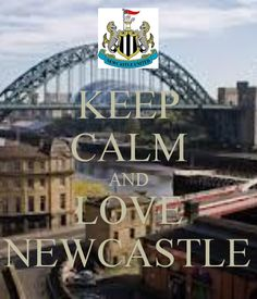 KEEP CALM AND LOVE NEWCASTLE. Another original poster design created with the Keep Calm-o-matic. Buy this design or create your own original Keep Calm design now. Blaydon Races, George Stephenson, Newcastle United Fc, North Shields, North East England, Coal Mining, Keep Calm And Love, London Calling, Great Britain