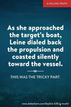 As she approached the target's boat, Leine dialed back the propulsion and coasted silently toward the vessel.