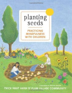 Planting Seeds: Practicing Mindfulness with Children von Thich Nhat Hanh http://www.amazon.de/dp/1935209809/ref=cm_sw_r_pi_dp_C8wcxb0FX9Q37