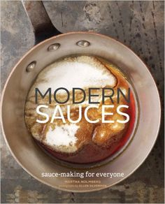 Modern Sauces: More than 150 Recipes for Every Cook, Every Day: -- must buy... from vinaigrettes, to pasta sauces & coulis