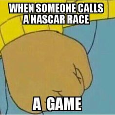 Honestly, a NASCAR race would never be a game... Like, ever. Never ever…