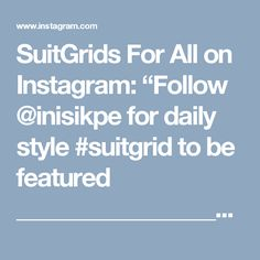 "SuitGrids For All on Instagram: ""Follow @inisikpe for daily style  #suitgrid to be featured  _______________________ #SuitGrid by @mrjunho3 _______________________  Tap…"""