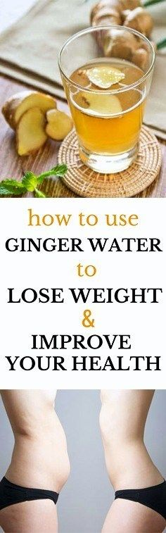 How To Use Ginger Water To Lose Weight And Improve Your Health