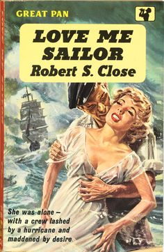 Robert S Close, Love Me Sailor [1945], #Pan Books, London, 1959  Banned: 16 October 1951 to 25 February 1960