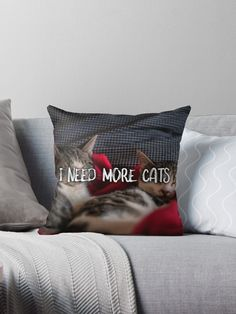 'I need more cats' Throw Pillow by sgnificantstyle Original Art, Cushions, Throw Pillows, Cats, Prints, Animals, Clothes, Design, Home Decor