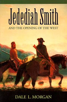 Jedediah Smith and the Opening of the West (Bison Book S) by Dale L. Morgan