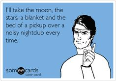 I'll+take+the+moon,+the+stars,+a+blanket+and+the+bed+of+a+pickup+over+a+noisy+nightclub+every+time.