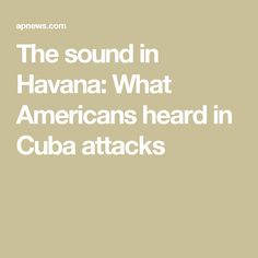 The sound in Havana: What Americans heard in Cuba attacks