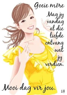 Good Morning Wishes, Day Wishes, Good Morning Quotes, Lekker Dag, Goeie Nag, Goeie More, Morning Greetings Quotes, Strong Quotes, Afrikaans